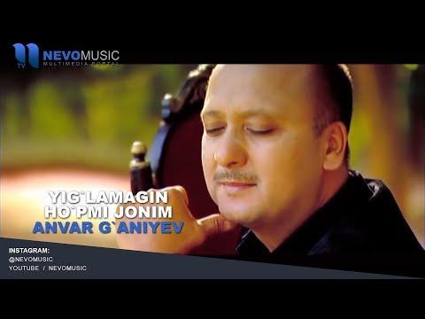 Anvar G`aniyev - Yig'lamagin ho'pmi jonim | Анвар Ганиев - Йигламагин хупми жоним