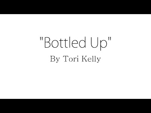 Bottled Up - Tori Kelly (Lyrics)