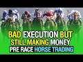 Bad Execution But Still Making Money - Pre Race Horse Trading