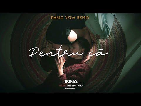 INNA feat. The Motans - Pentru Ca | Dario Vega Remix