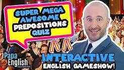 Super Mega Awesome Prepositions Quiz!