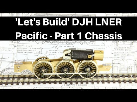 Lets Build DJH LNER Pacific Part 1 Chassis