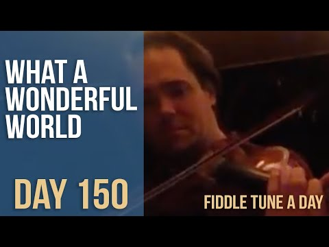 What a Wonderful World - Fiddle Tune a Day - Day 150
