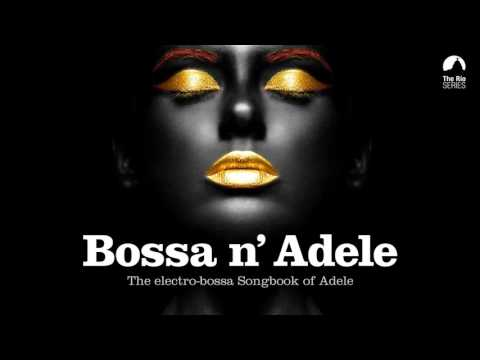 Bossa n` Adele  Full Album!  The Sexiest Electrobossa Songbook of Adele  New 2017