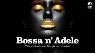 Bossa n' Adele - Full Album! - The Sexiest Electro-bossa Songbook of Adele