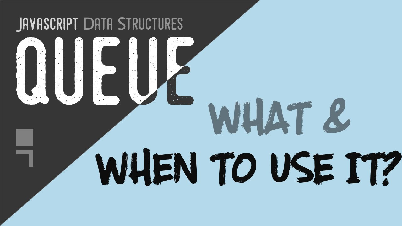 Queue data structure and when to use it in JavaScript