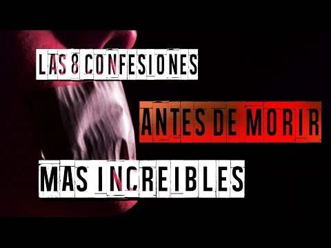 LAS 8 CONFESIONES ANTES DE MORIR MÁS INCREíBLES
