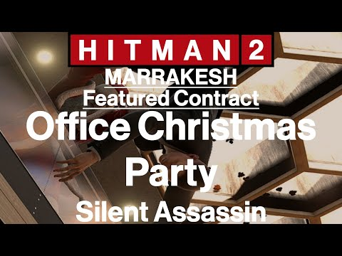 Hitman 2: Legacy Marrakesh - Featured Contract - Office Christmas Party - Silent Assassin