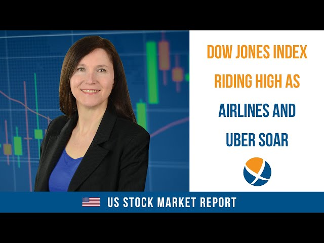 Dow Jones Index Riding High as Airlines and Uber Technologies Soar