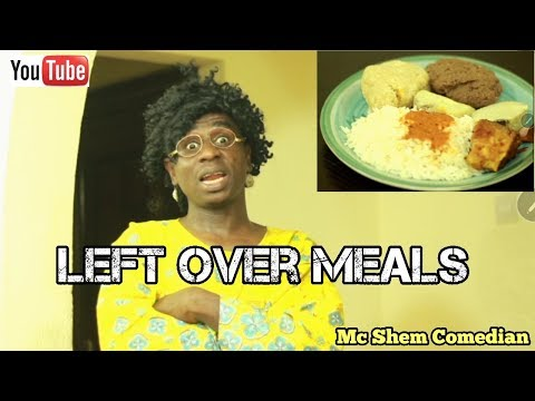 Download Left Over Meals In An African Home - MC SHEM COMEDIAN - African Comedy