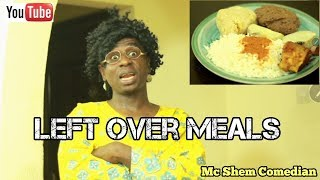 Left Over Meals In An African Home | MC SHEM COMEDIAN | African Comedy