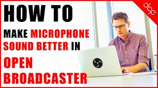 How to Make Your Microphone Sound Better in OBS Studio - [ Open Broadcaster Tutorial ]