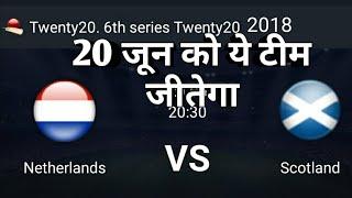 20 jun 6th T20 2018    Netherlands vs Scotland match prediction    cricket match prediction   