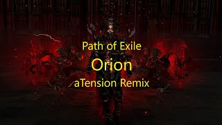 Path of Exile - Orion (aTension Remix)