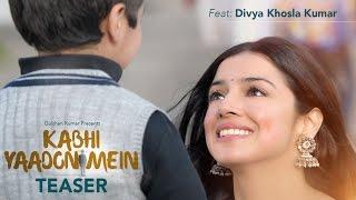 Download Hindi Video Songs - Kabhi Yaadon Mein Song Teaser | Divya Khosla Kumar | Arijit Singh, Palak Muchhal