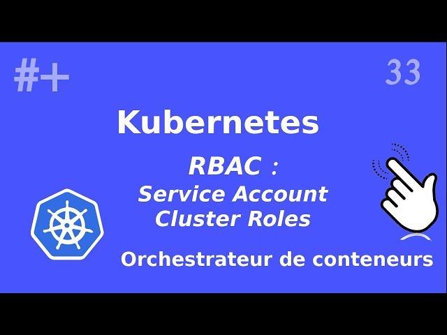 Kubernetes - 33. RBAC : Service Account et Cluster Role