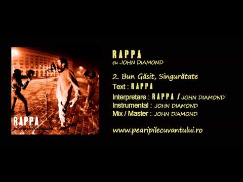 RAPPA - Bun Găsit, Singurătate (cu John Diamond) [Pe Aripile Cuvântului / 2013]