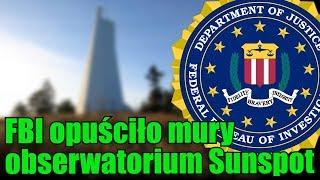 Wiadomo już dlaczego FBI zamknęło obserwatorium słoneczne Sunspot!