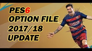 PES 6 | 2017/18 OPTION FILE Update | (kits, players, logos, teams...)