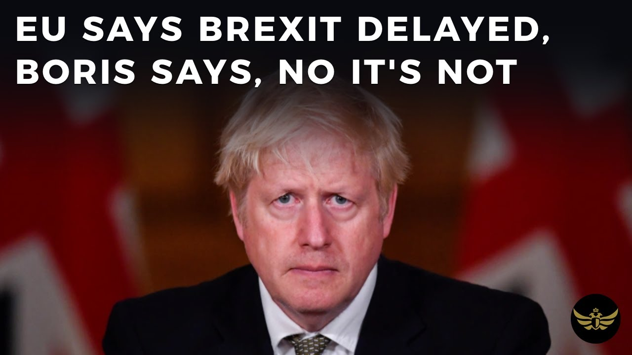 EU says BREXIT delayed, Boris Johnson says NO IT'S NOT