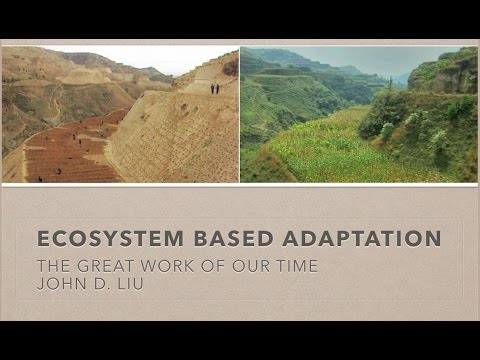 Ecosystem Based Adaptation, - by, John D. Liu, FULL VIDEO, The Great Work Of Our Time