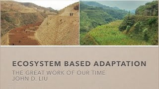 Baixar Ecosystem Based Adaptation, - by, John D. Liu, FULL VIDEO, The Great Work Of Our Time