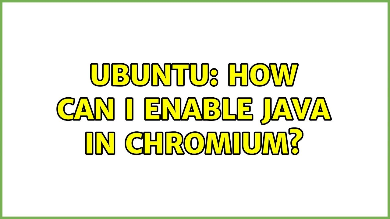 Ubuntu: How can I enable Java in Chromium? (4 solutions!)
