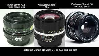 28mm nikon vs pentacon 29mm vs vivitar 28 all on f2 8