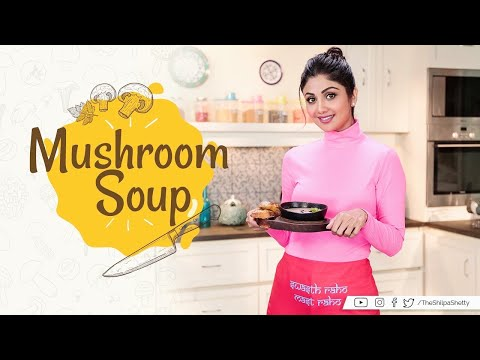 Mushroom Soup | Shilpa Shetty Kundra | Healthy Recipes | The Art of Loving Food thumbnail