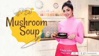 Mushroom Soup  Shilpa Shetty Kundra  Healthy Recipes  The Art of Loving Food