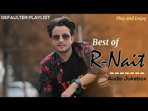 Best of R nait | R nait Songs | R nait songs Jukebox | R nait all songs - Defaulter Playlist