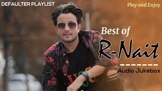 Best of R nait | R nait Songs | R nait songs Jukebox | R nait all songs