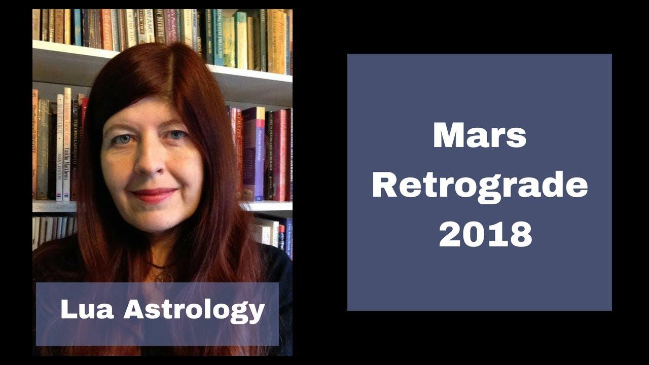 Mars Retrograde 2018 - VIDEO | LUA ASTROLOGY