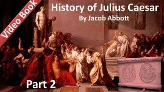 Part 2 - History of Julius Caesar Audiobook by Jacob Abbott (Chs 7-12)