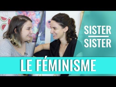 LE FÉMINISME - SISTER SISTER (Mymy & Leïla)