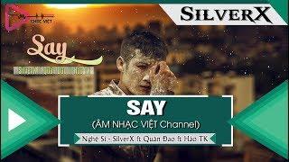 Say - SilverX ft Quân Đao ft Hảo TK  「Video Lyrics」