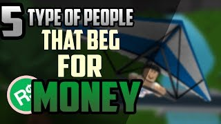 5 TYPE OF PEOPLE THAT BEG FOR MONEY IN ROBLOX BLOXBURG