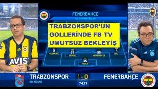TRABZONSPOR'UN GOLLERİNDE FENERBAHÇE TV UMUTSUZ BEKLEYİŞ/