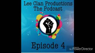 Lee Clan Productions The Podcast! Episode 4