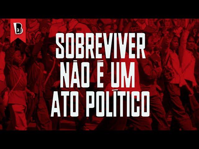SOBREVIVER NÃO É UM ATO POLÍTICO — #TeoriaDaCamaradagem