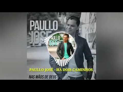 Paullo José Há Dois Caminhos