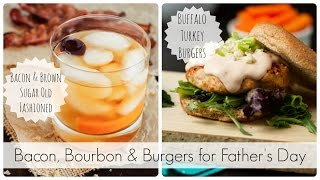 Bacon, Bourbon & Burgers For Father's Day
