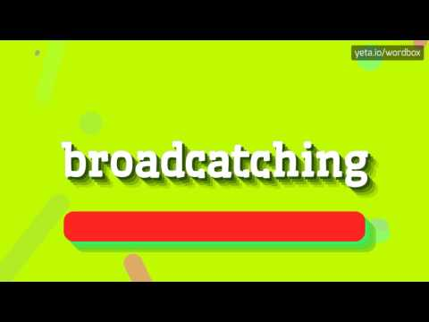 BROADCATCHING - HOW TO PRONOUNCE IT!?