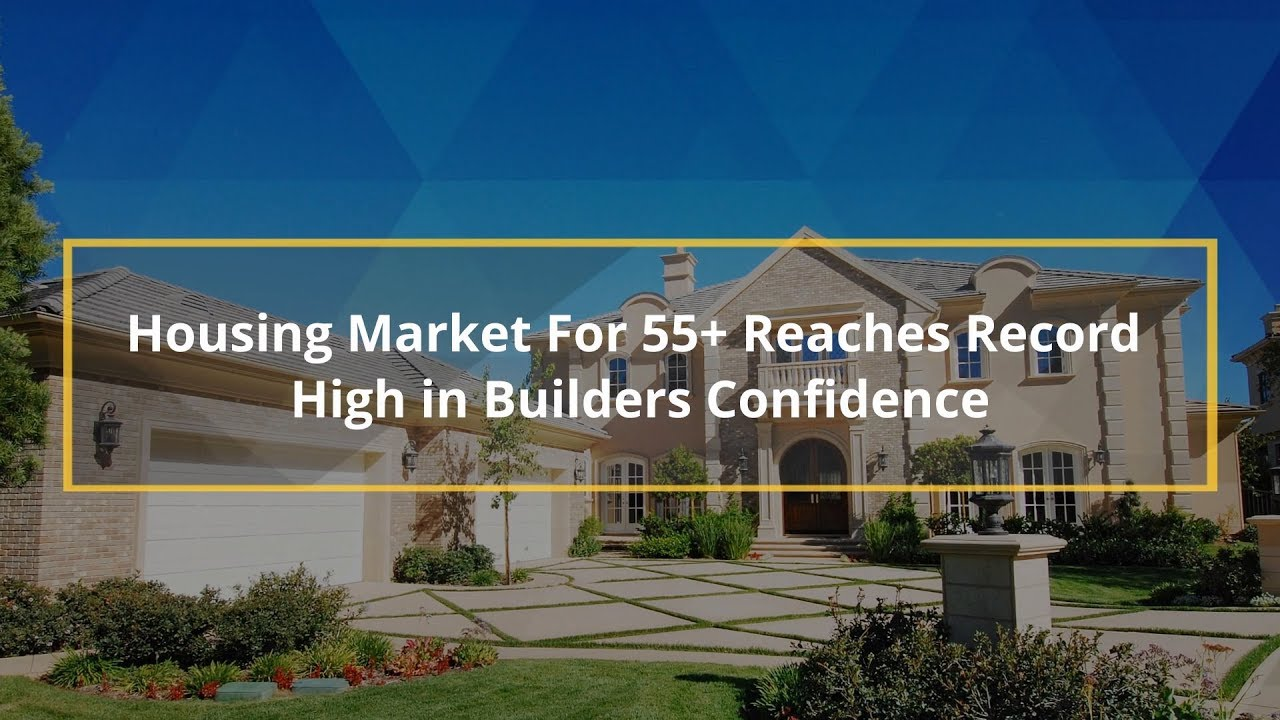 Housing Market For 55+ Reaches Record High in Builders Confidence