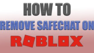 HOW TO REMOVE SAFECHAT ON ROBLOX 2019! (WORKING) (LEGIT)