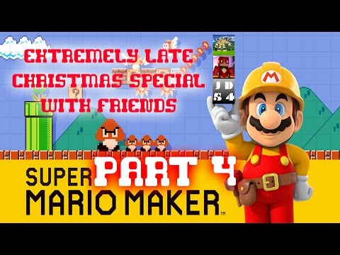 EXTREMELY LATE CHRISTMAS SPECIAL WITH FRIENDS - Super Mario Maker #4