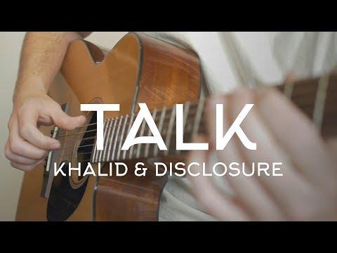 Khalid & Disclosure - Talk // Fingerstyle Guitar Cover
