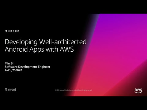 AWS re:Invent 2018: Developing Well-Architected Android Apps with AWS (MOB302)
