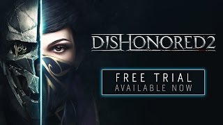 Dishonored 2  – Free Trial Now Available