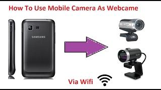 How To Use Mobile Camera As Web Camera Via Wifi
